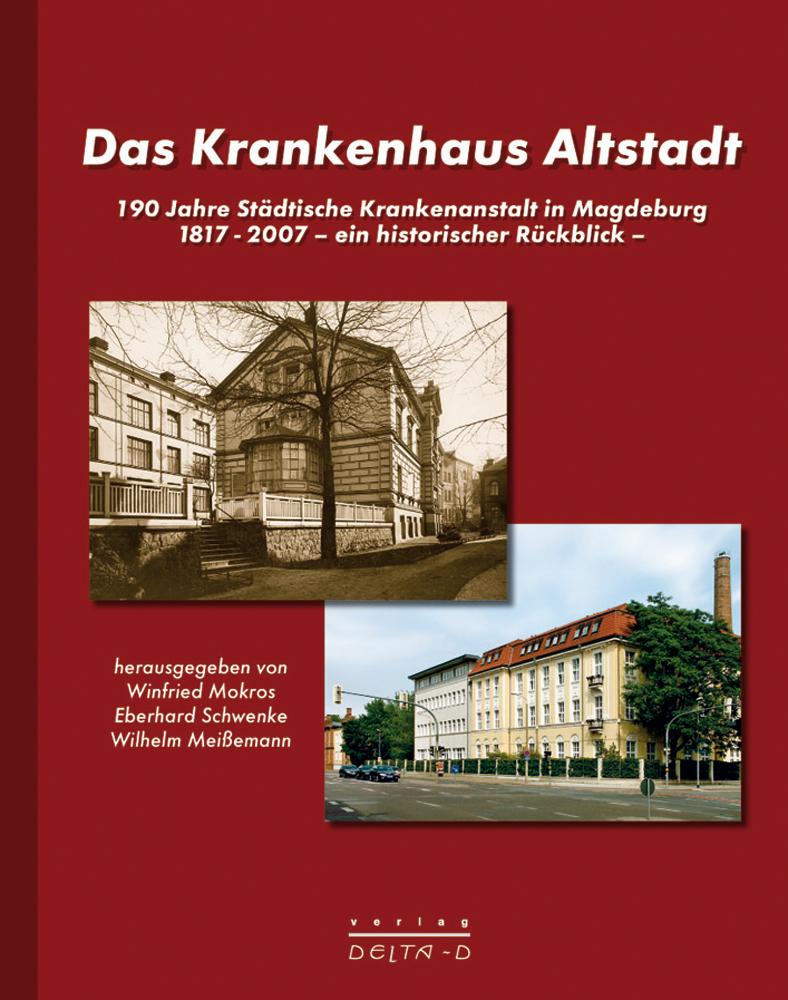 Das Krankenhaus Altstadt - 190 Jahre Städtische Krankenanstalt in Magdeburg -